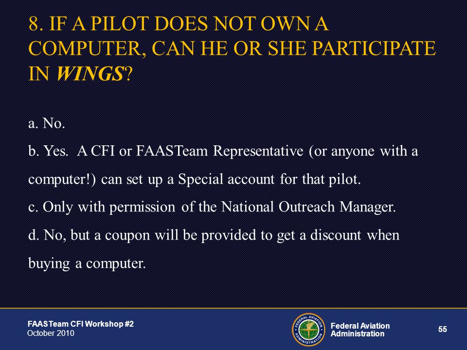 55 Federal Aviation Administration FAASTeam CFI Workshop #2 October 2010 8.