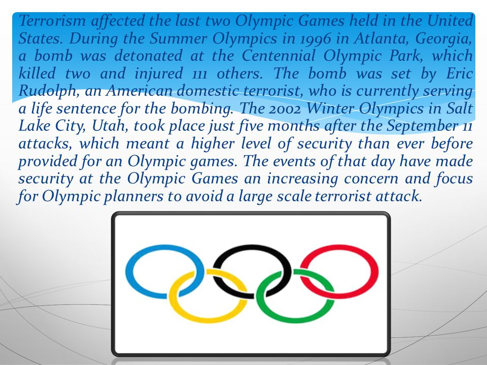 Terrorism affected the last two Olympic Games held in the United States.