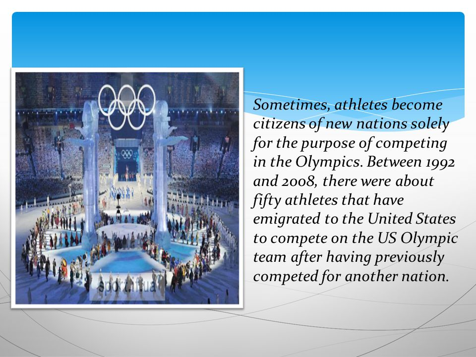 Sometimes, athletes become citizens of new nations solely for the purpose of competing in the Olympics.
