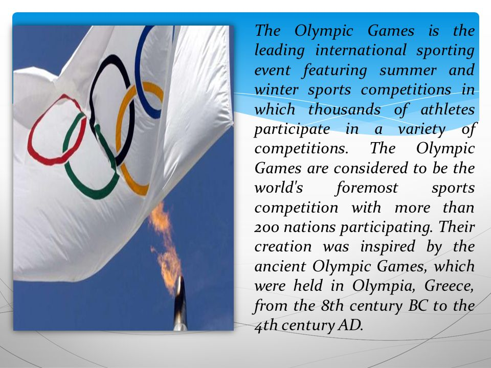 The Olympic Games is the leading international sporting event featuring summer and winter sports competitions in which thousands of athletes participate in a variety of competitions.