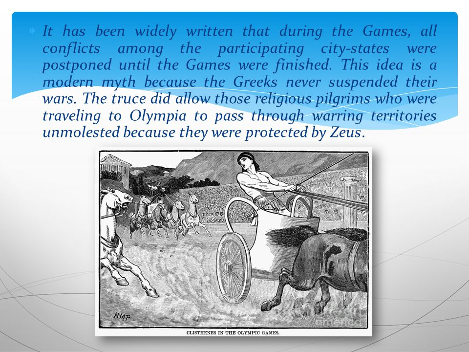  It has been widely written that during the Games, all conflicts among the participating city-states were postponed until the Games were finished.