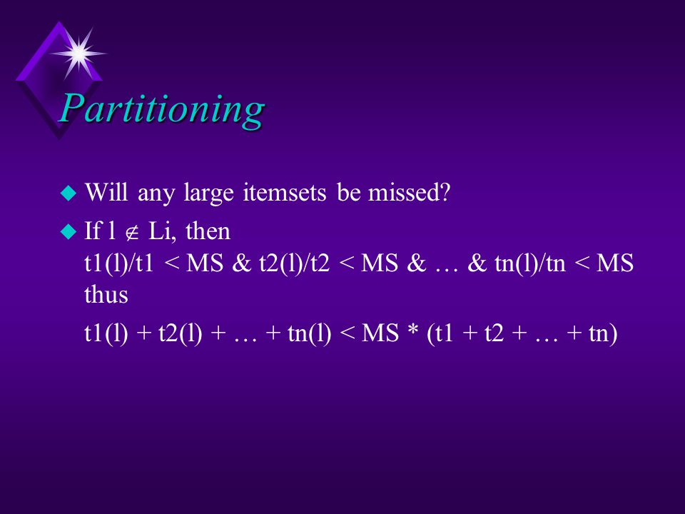 Partitioning u Will any large itemsets be missed.