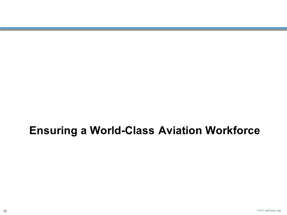 Ensuring a World-Class Aviation Workforce 16 www.airlines.org