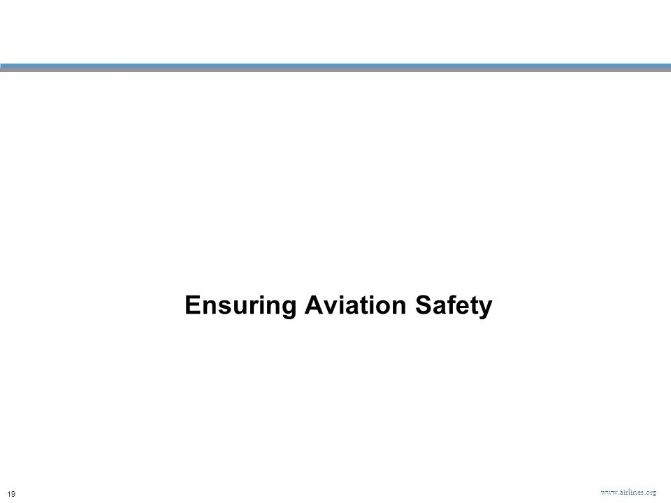 Ensuring Aviation Safety 19 www.airlines.org