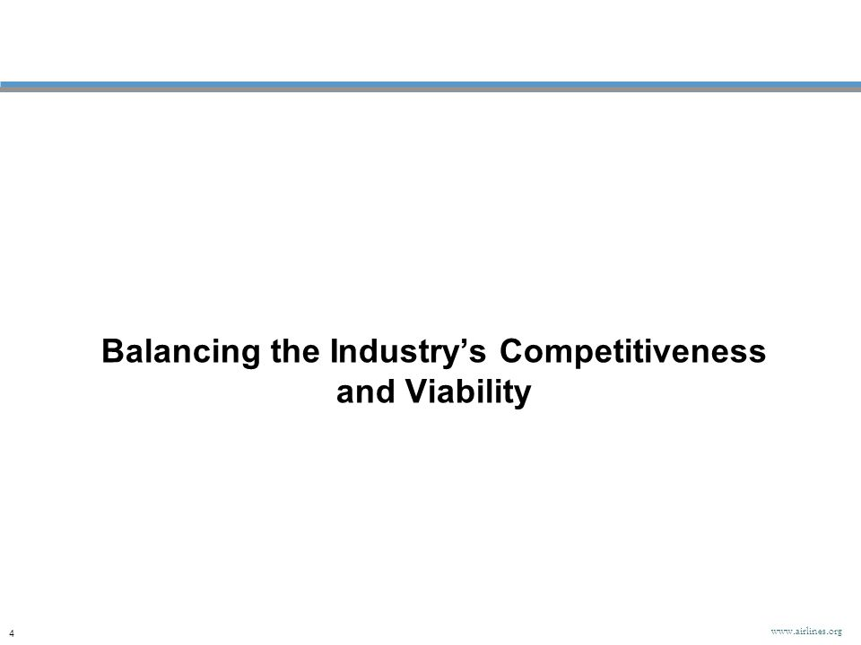 Balancing the Industry's Competitiveness and Viability 4 www.airlines.org
