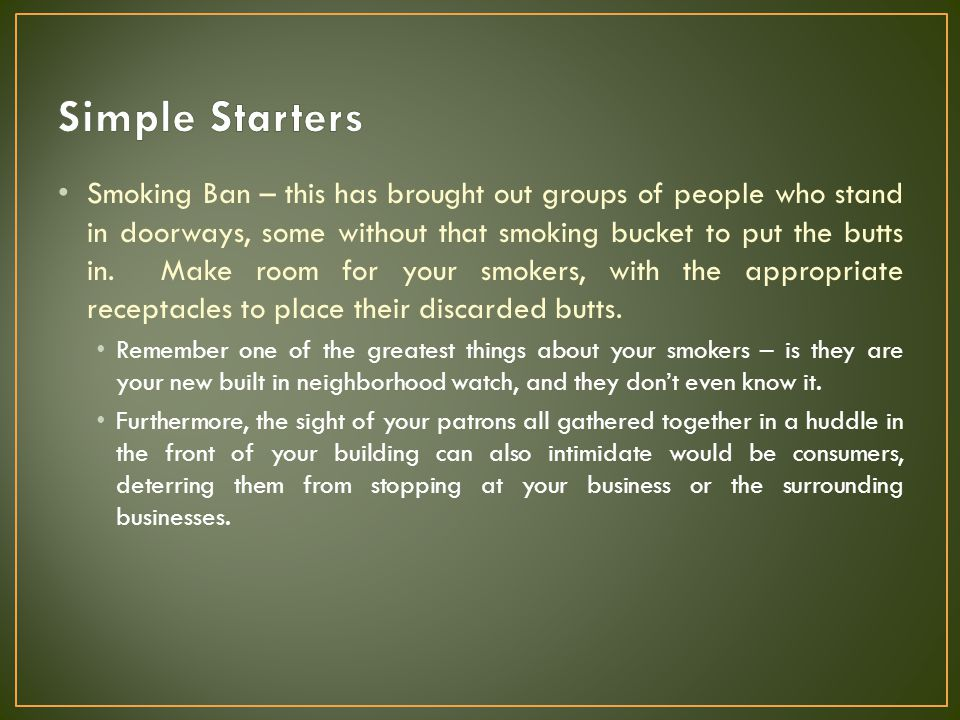 Remember one of the greatest things about your smokers – is they are your new built in neighborhood watch, and they don't even know it. Furthermore, t