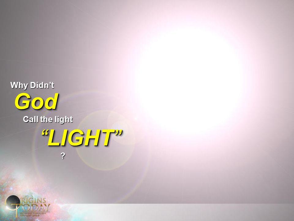 Why Didn't GodGod Call the light LIGHT ?