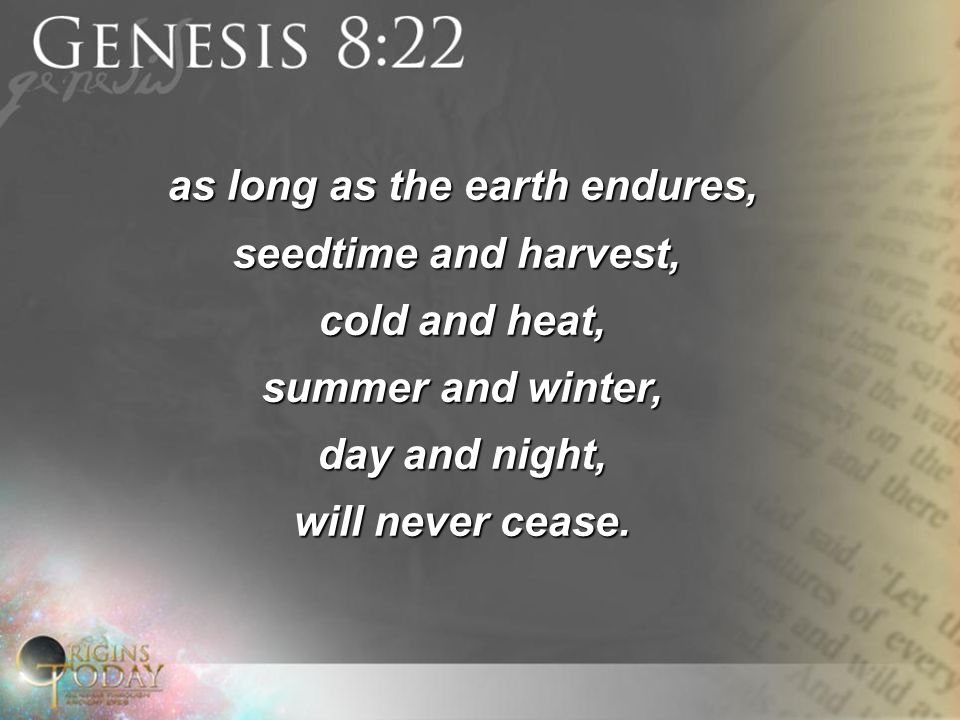 as long as the earth endures, seedtime and harvest, cold and heat, summer and winter, day and night, will never cease.