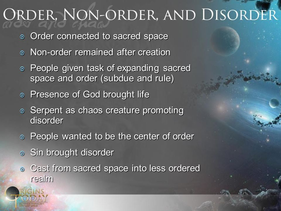  Order connected to sacred space  Non-order remained after creation  People given task of expanding sacred space and order (subdue and rule)  Pres