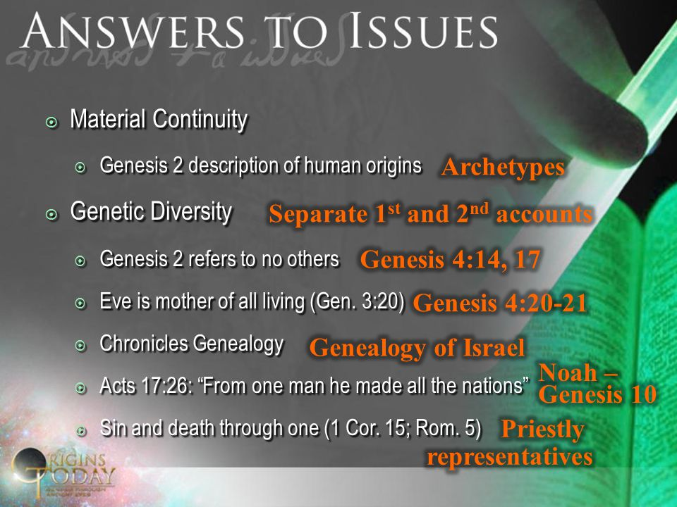  Material Continuity  Genesis 2 description of human origins  Genetic Diversity  Genesis 2 refers to no others  Eve is mother of all living (Gen.