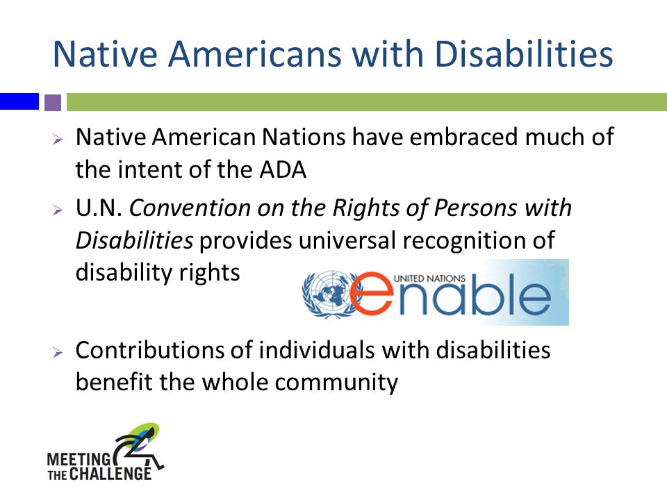 Native Americans with Disabilities  Native American Nations have embraced much of the intent of the ADA  U.N.