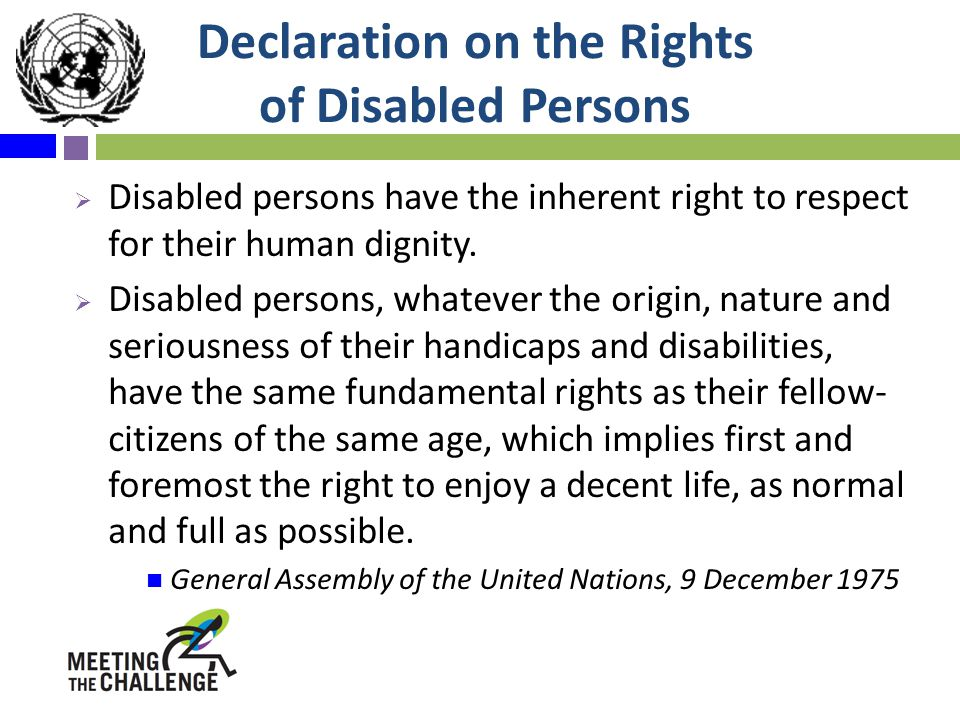 Declaration on the Rights of Disabled Persons  Disabled persons have the inherent right to respect for their human dignity.