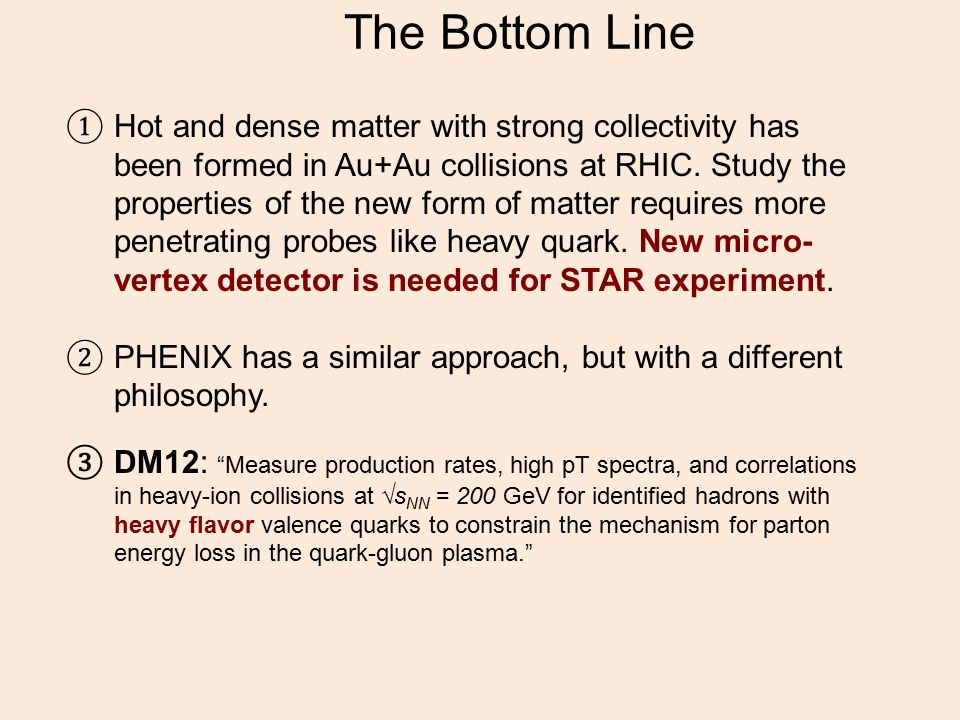 The Bottom Line ① Hot and dense matter with strong collectivity has been formed in Au+Au collisions at RHIC.