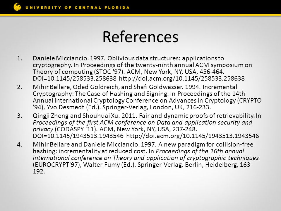 References 1.Daniele Micciancio.1997. Oblivious data structures: applications to cryptography.