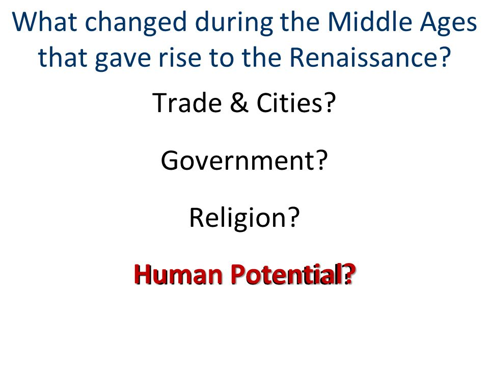 What changed during the Middle Ages that gave rise to the Renaissance.