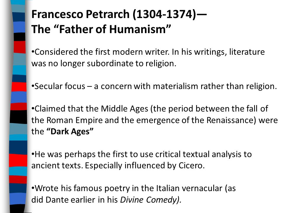 Francesco Petrarch (1304-1374)— The Father of Humanism Considered the first modern writer.