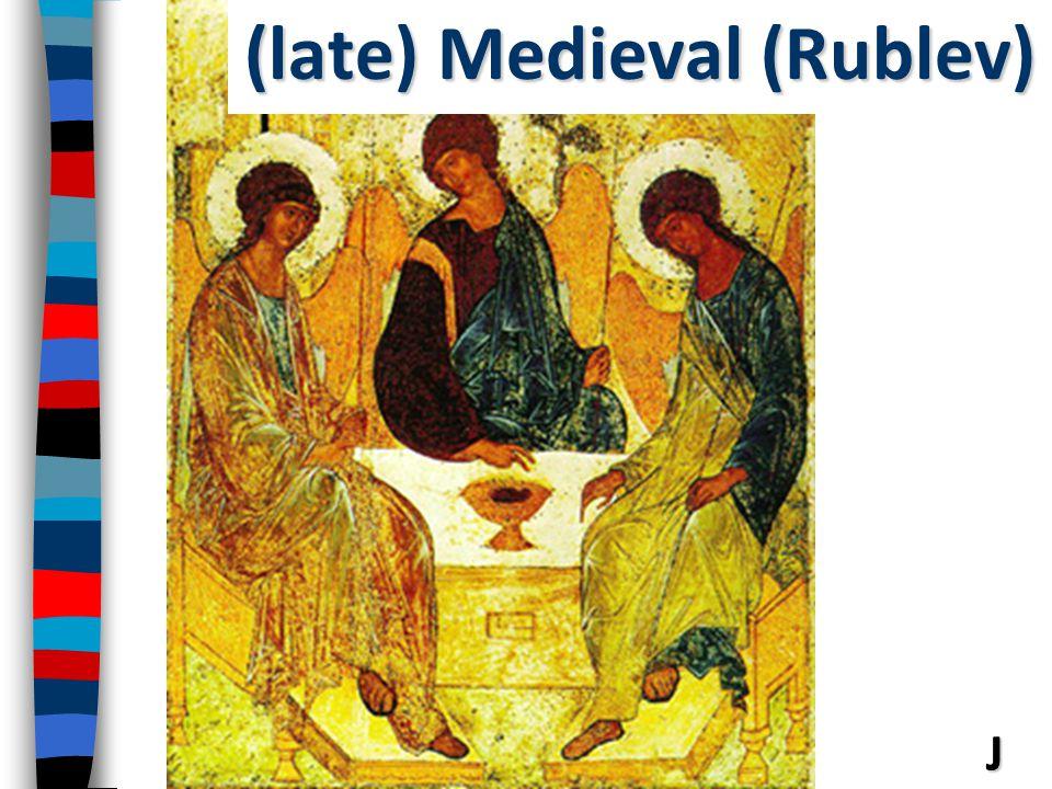 J (late) Medieval (Rublev)