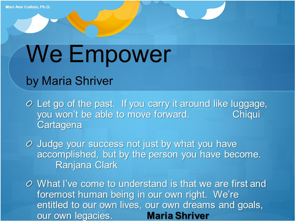 We Empower by Maria Shriver Let go of the past.