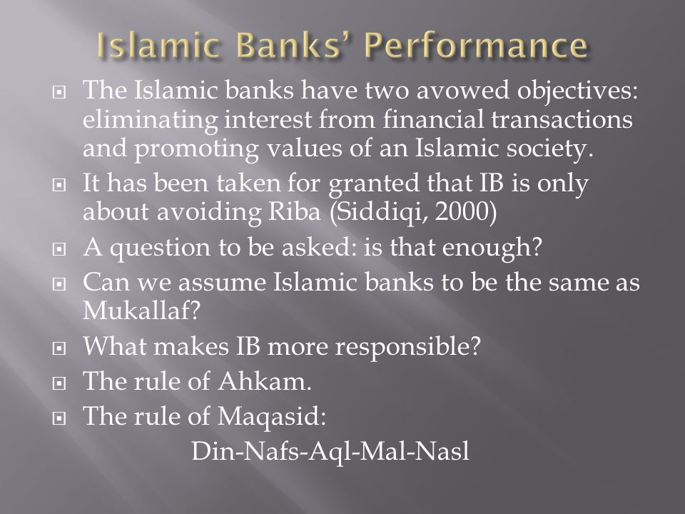  The Islamic banks have two avowed objectives: eliminating interest from financial transactions and promoting values of an Islamic society.