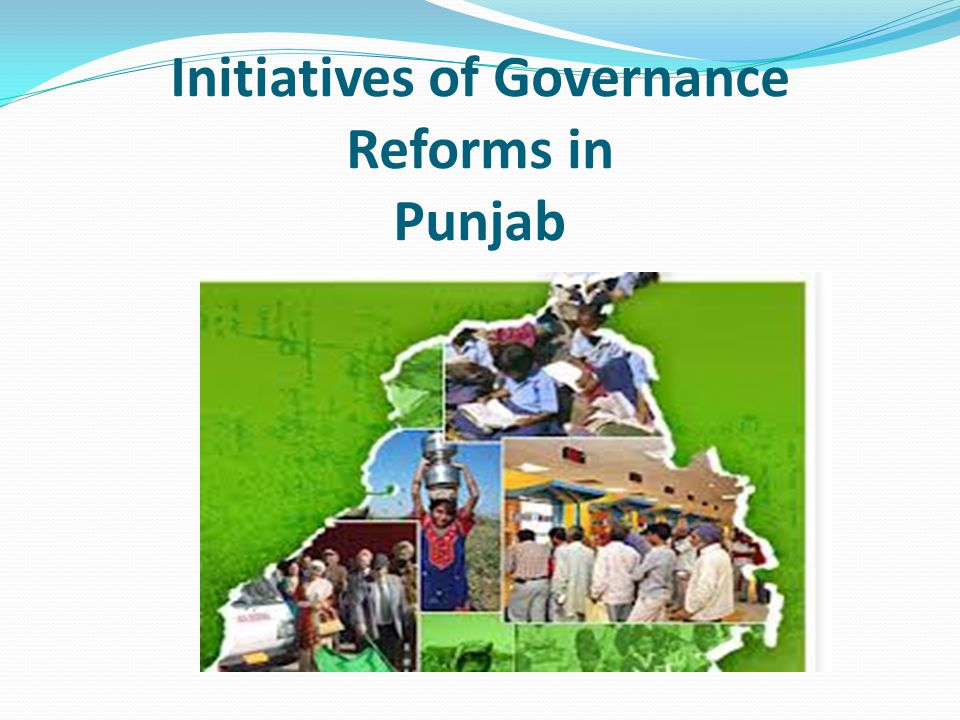 Initiatives of Governance Reforms in Punjab (Contd.) PGRC submitted 5 reports containing 156 recommendations for 18 Departments related to Government Process Reengineering/ Governance Reforms.