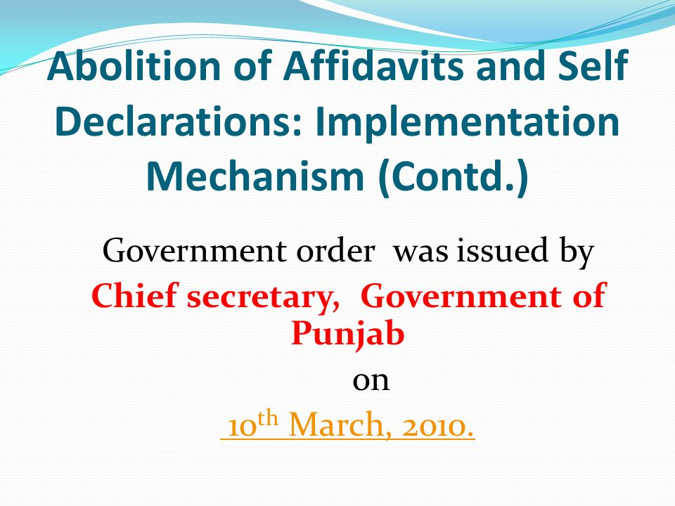 Abolition of Affidavits and Self Declarations: Implementation Mechanism (Contd.) Government order was issued by Chief secretary, Government of Punjab