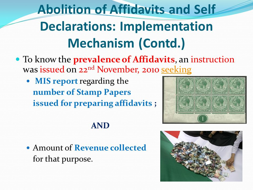 Abolition of Affidavits and Self Declarations: Implementation Mechanism (Contd.) To know the prevalence of Affidavits, an instruction was issued on 22
