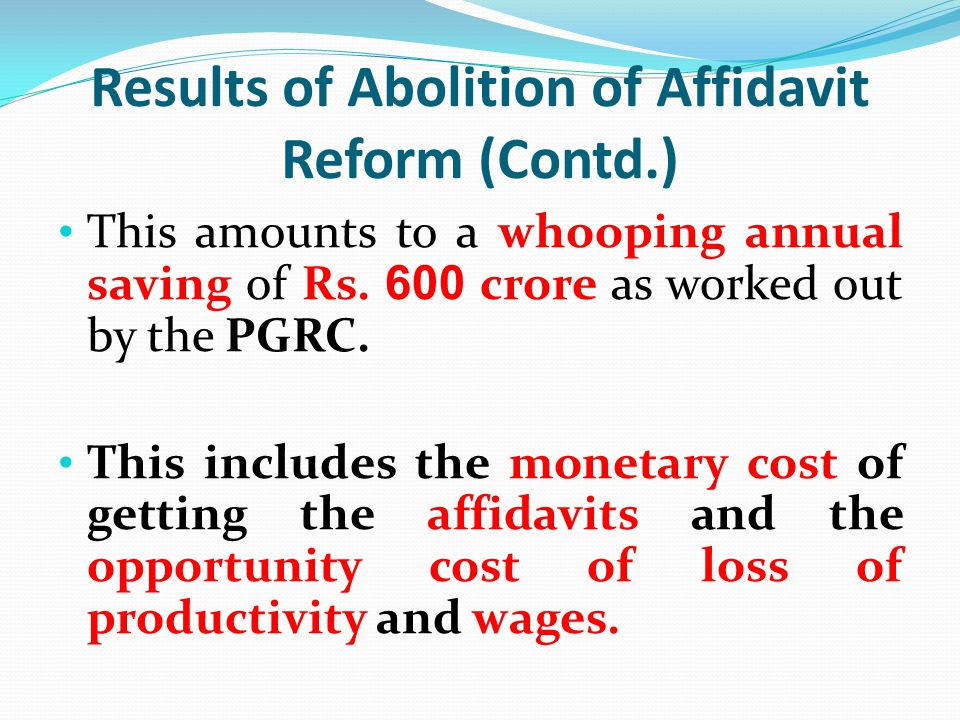 Results of Abolition of Affidavit Reform (Contd.) This amounts to a whooping annual saving of Rs. 600 crore as worked out by the PGRC. This includes t
