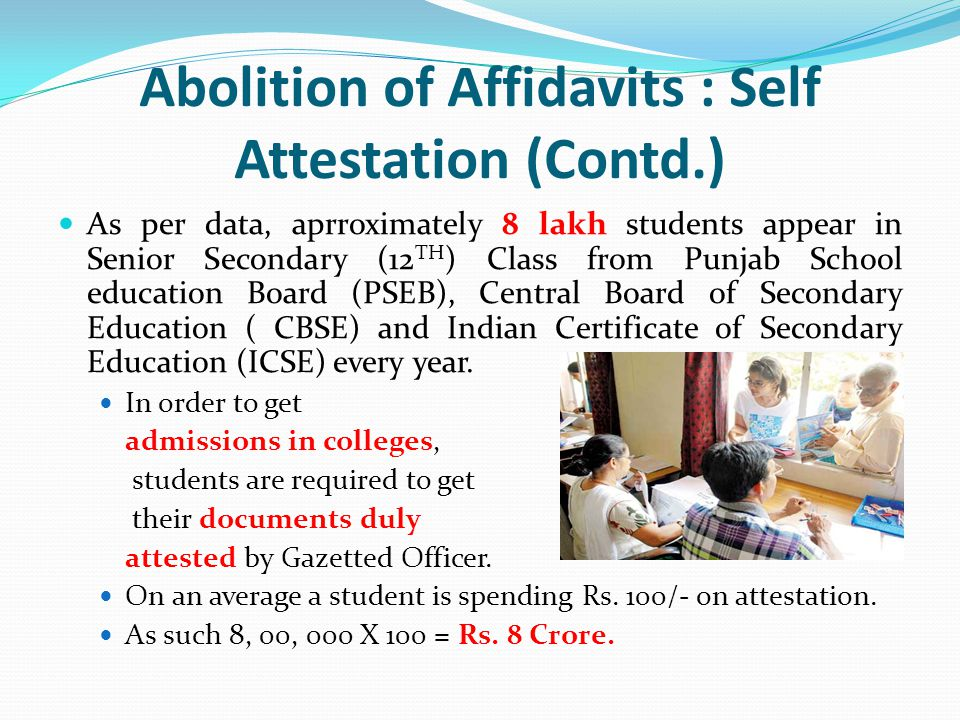 Abolition of Affidavits : Self Attestation (Contd.) As per data, aprroximately 8 lakh students appear in Senior Secondary (12 TH ) Class from Punjab S