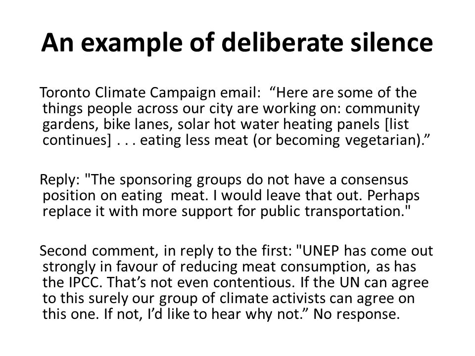 An example of deliberate silence Toronto Climate Campaign email: Here are some of the things people across our city are working on: community gardens, bike lanes, solar hot water heating panels [list continues]...