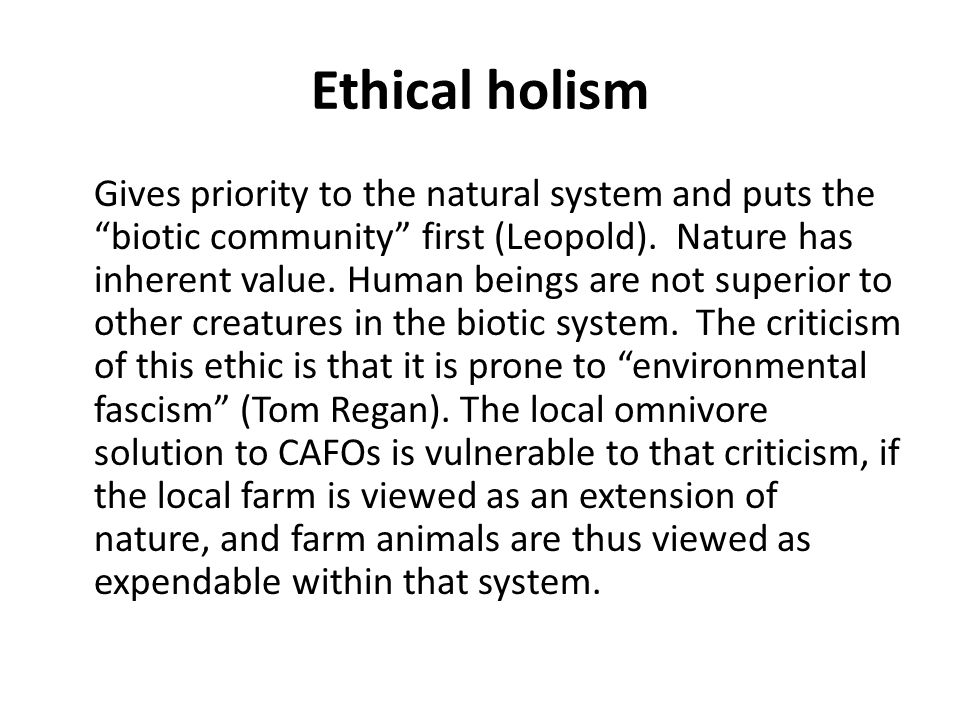 Ethical holism Gives priority to the natural system and puts the biotic community first (Leopold).