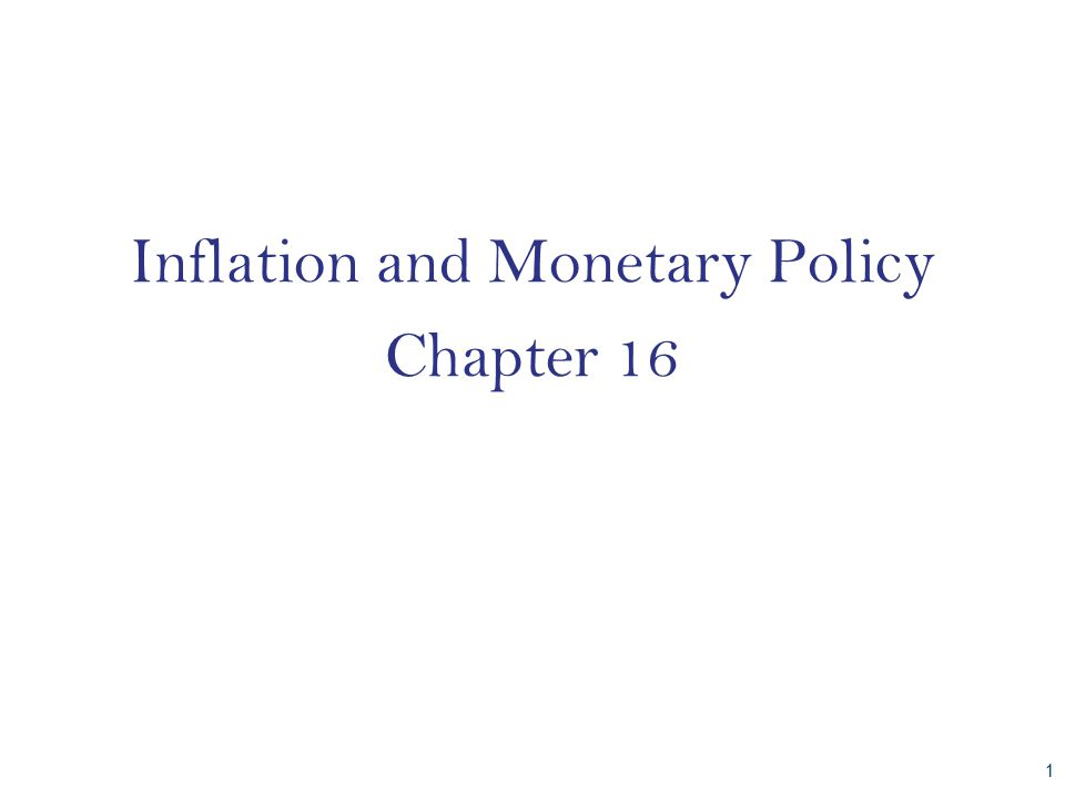 Inflation and Monetary Policy Chapter 16 CHAPTER 1