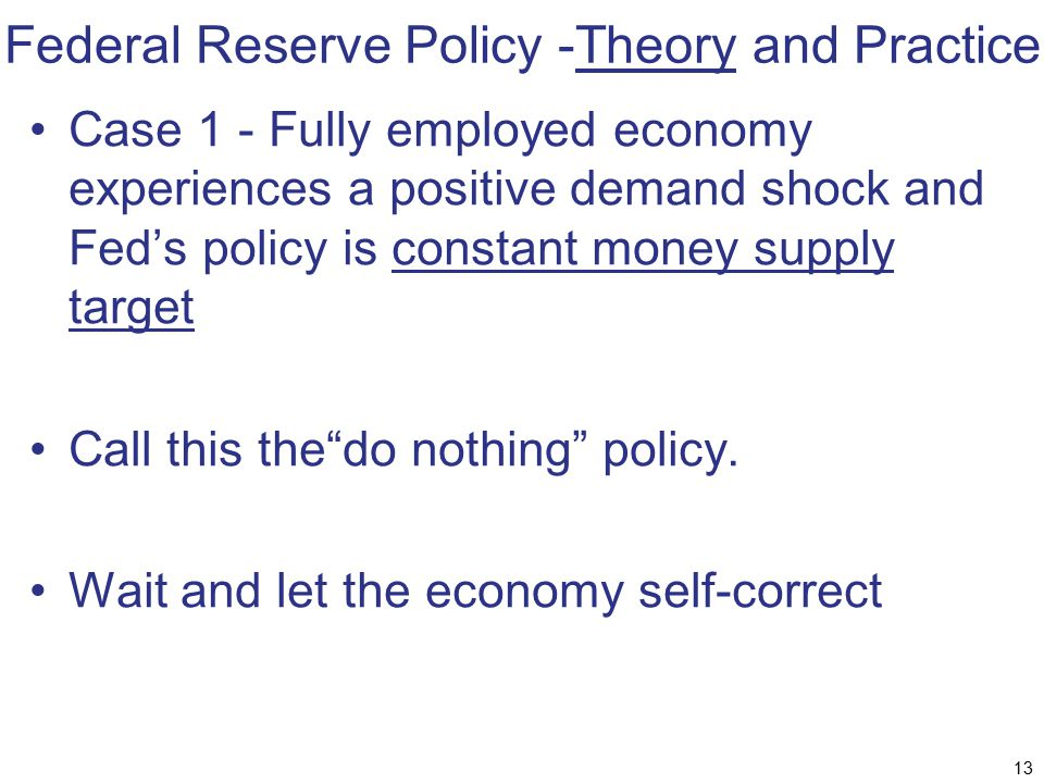 Federal Reserve Policy -Theory and Practice Case 1 - Fully employed economy experiences a positive demand shock and Fed's policy is constant money sup