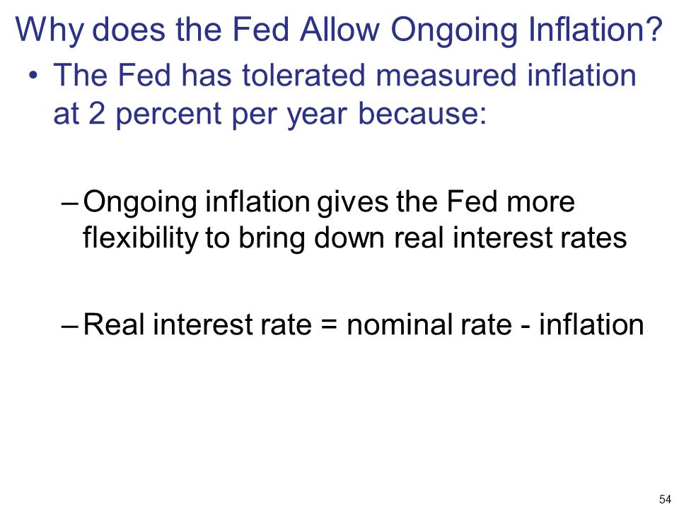 Why does the Fed Allow Ongoing Inflation? The Fed has tolerated measured inflation at 2 percent per year because: –Ongoing inflation gives the Fed mor