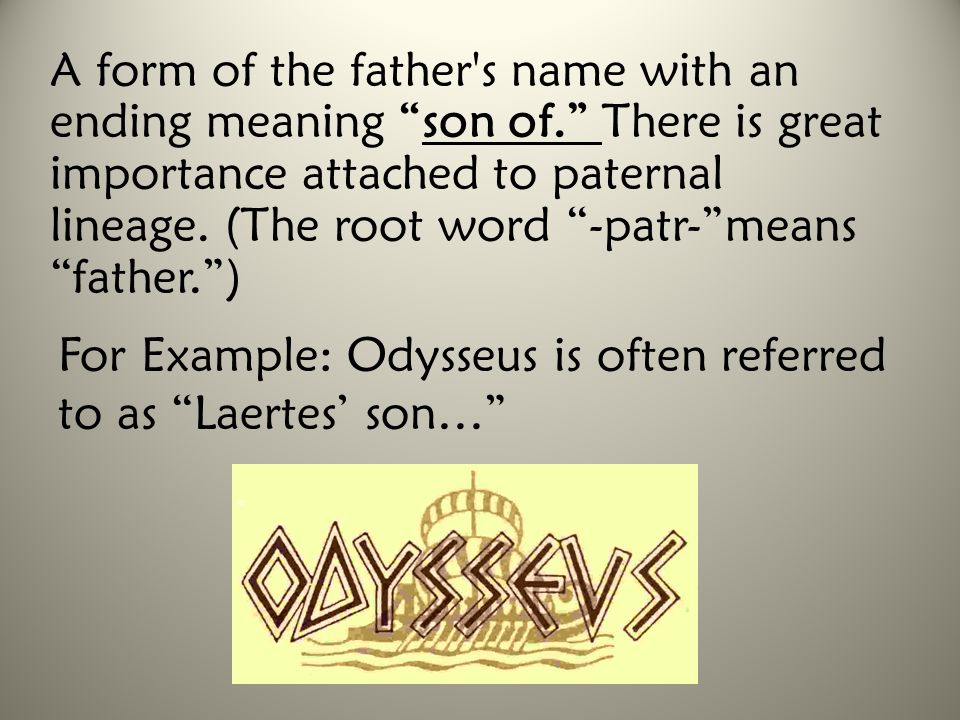"""A form of the father's name with an ending meaning """"son of."""" There is great importance attached to paternal lineage. (The root word """"-patr-""""means """"fat"""