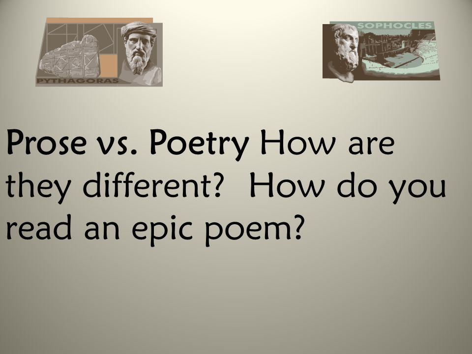 Prose vs. Poetry How are they different? How do you read an epic poem?