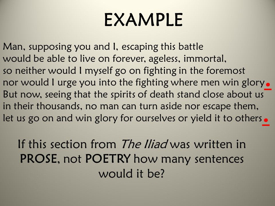 EXAMPLE Man, supposing you and I, escaping this battle would be able to live on forever, ageless, immortal, so neither would I myself go on fighting i