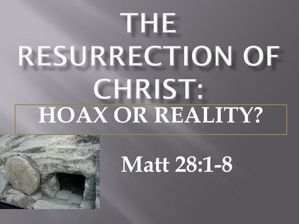 Matt 28:1-8 HOAX OR REALITY?