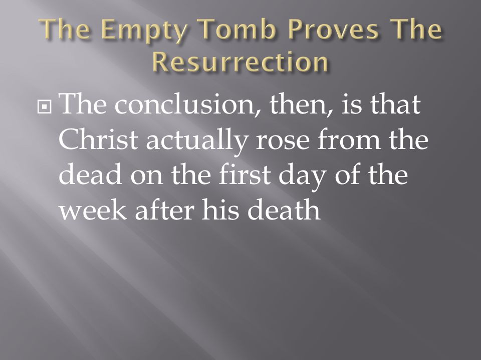  The conclusion, then, is that Christ actually rose from the dead on the first day of the week after his death