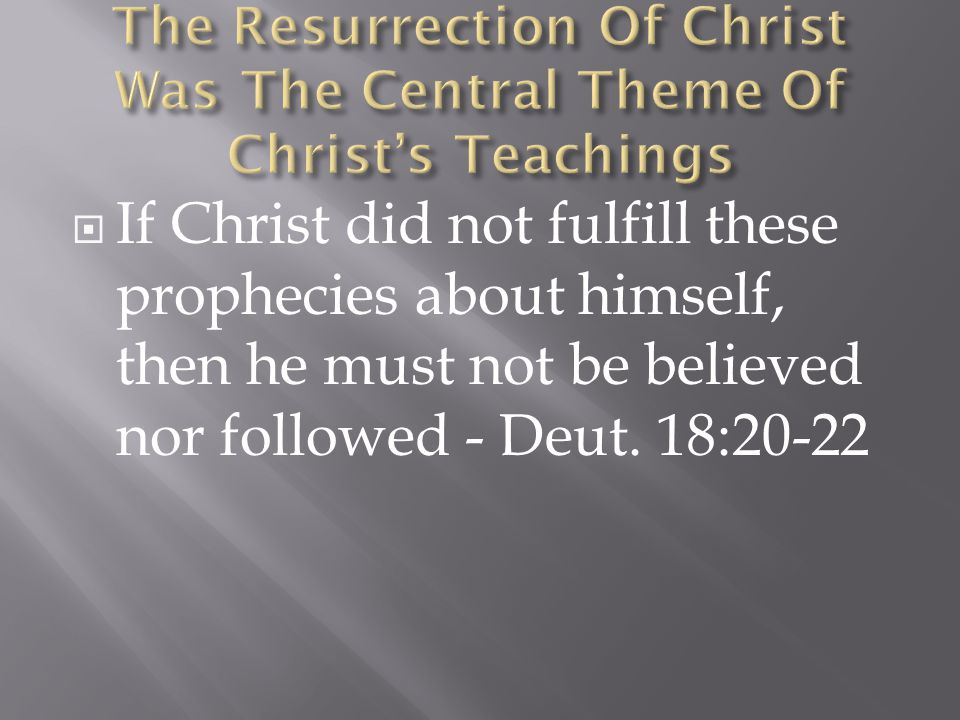  If Christ did not fulfill these prophecies about himself, then he must not be believed nor followed - Deut.