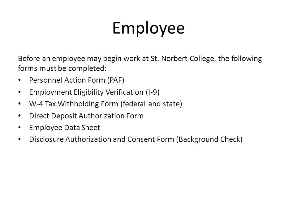 Employee Before an employee may begin work at St. Norbert College, the following forms must be completed: Personnel Action Form (PAF) Employment Eligi