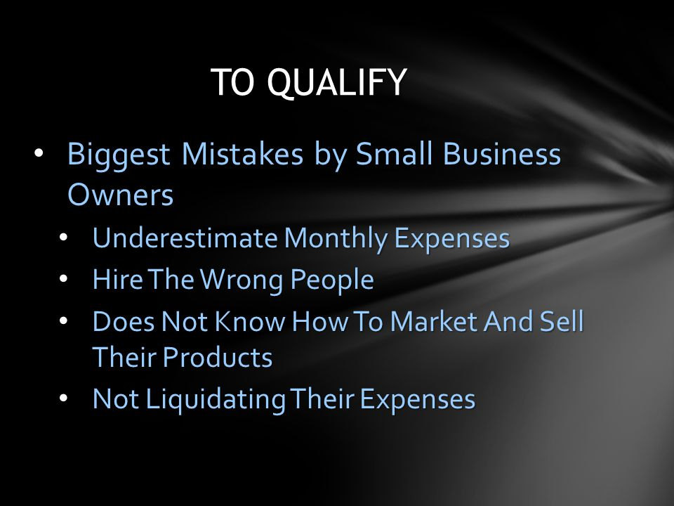 Biggest Mistakes by Small Business Owners Biggest Mistakes by Small Business Owners Underestimate Monthly Expenses Underestimate Monthly Expenses Hire