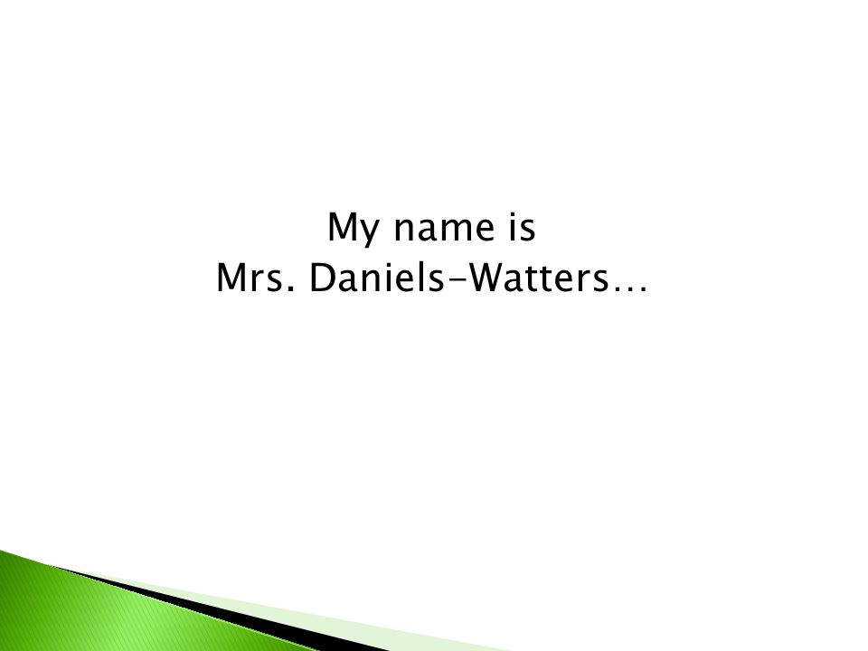 My name is Mrs. Daniels-Watters…
