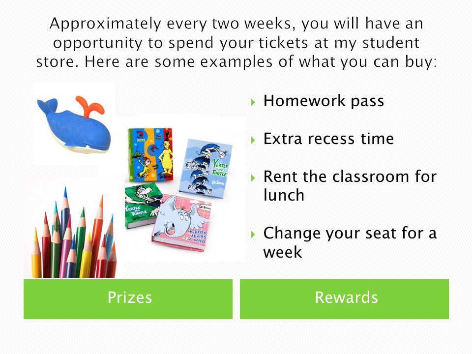 PrizesRewards  Homework pass  Extra recess time  Rent the classroom for lunch  Change your seat for a week
