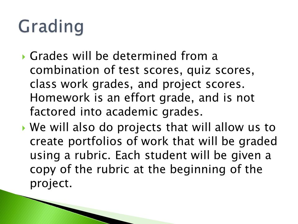  Grades will be determined from a combination of test scores, quiz scores, class work grades, and project scores.