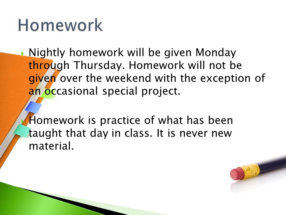  Nightly homework will be given Monday through Thursday.