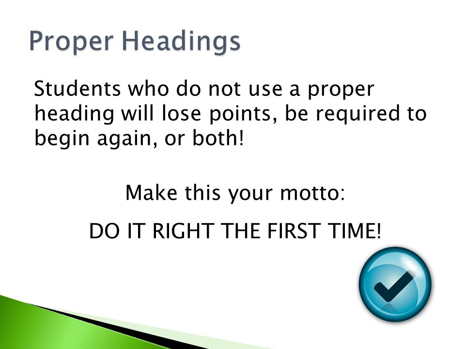 Students who do not use a proper heading will lose points, be required to begin again, or both.