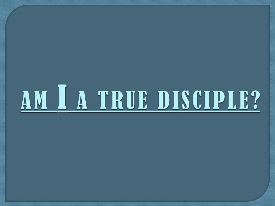 AM I A TRUE DISCIPLE