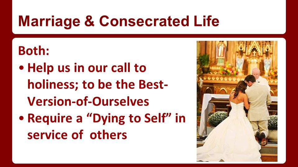 "Marriage & Consecrated Life Both: Help us in our call to holiness; to be the Best- Version-of-Ourselves Require a ""Dying to Self"" in service of others"