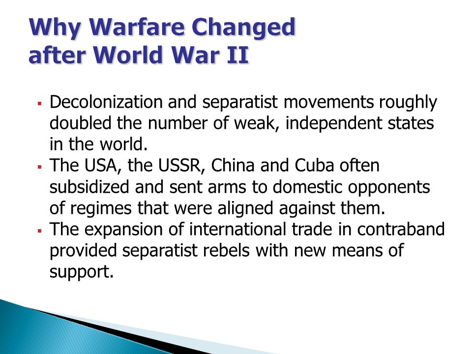  Decolonization and separatist movements roughly doubled the number of weak, independent states in the world.  The USA, the USSR, China and Cuba oft
