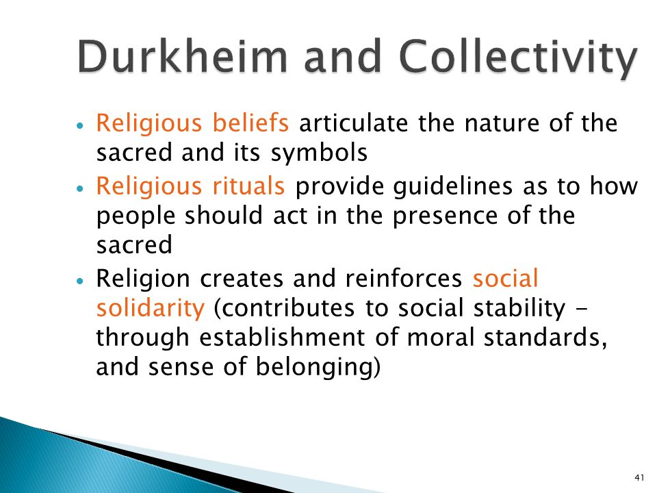 Religious beliefs articulate the nature of the sacred and its symbols Religious rituals provide guidelines as to how people should act in the presence